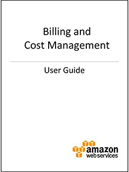 Amazon Billing and Cost Management User Guide (English Edition) par [Amazon Web Services]