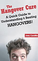 The Hangover Cure - A Quick Guide to Understanding and Beating Hangovers! (English Edition)