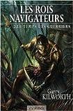 Les Rois navigateurs, Tome 2 - Le Temps des guerriers de Garry Kilworth,Sandra Kazourian (Traduction) ( 29 mars 2007 ) - 29/03/2007