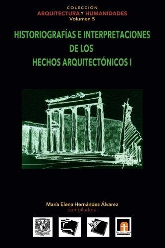 Volumen 5 Historiografias e interpretaciones de los hechos arquitectónicos: Volume 5 (Colección Arquitectura y Humanidades) por María Elena Hernández Alvarez