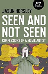 [(Seen and Not Seen: Confessions of a Movie Autist)] [Author: Jasun Horsley] published on (January, 2015)