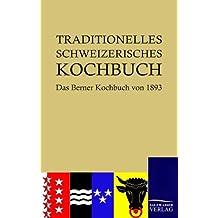 Traditionelles Schweizerisches Kochbuch: Das Berner Kochbuch von 1893