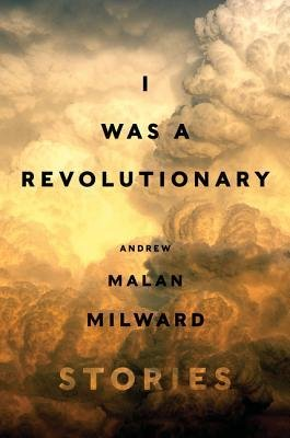 By Milward, Andrew Malan ( Author ) [ I Was a Revolutionary: Stories By Aug-2015 Hardcover