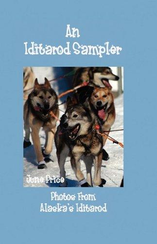 An Iditarod Sampler: Photos From Alaska's Iditarod por June Price