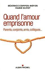 Quand l'amour emprisonne : Parents, conjoint, amis, collègues...