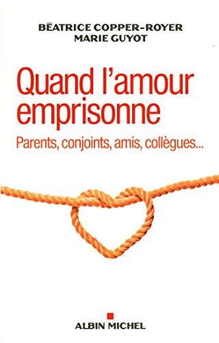Quand l'amour emprisonne: Parents, conjoints, amis, collgues...
