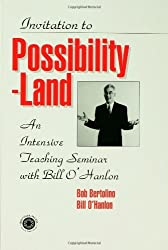 Invitation To Possibility Land: An Intensive Teaching Seminar With Bill O'Hanlon by Bill O'Hanlon (1999-08-19)