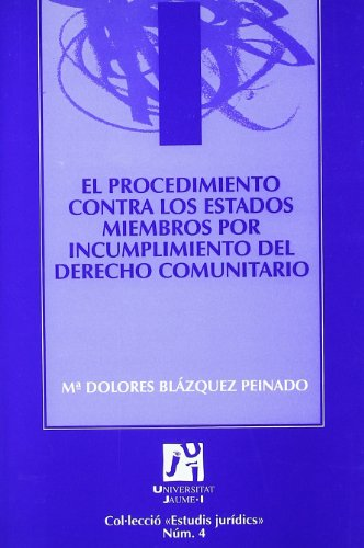 El procedimiento contra los estados miembros por incumplimiento del derecho comunitario (Estudis jurídics) por María Dolores Blázquez Peinado