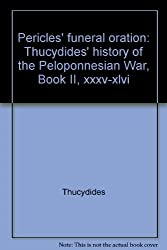 Pericles' funeral oration: Thucydides' history of the Peloponnesian War, Book II, xxxv-xlvi