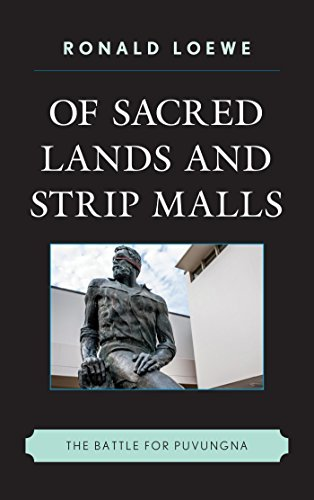 Of Sacred Lands and Strip Malls: The Battle for Puvungna (Contemporary Native American Communities) (English Edition)