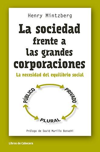 La sociedad frente a las grandes corporaciones: La necesidad del equilibrio social (Temáticos) por Henry Mintzberg