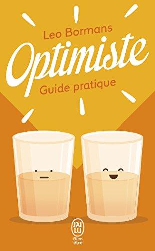 Optimiste : Guide pratique pour voir la vie du bon côté