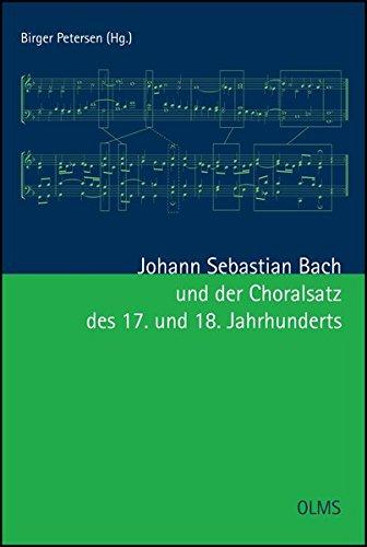 Johann Sebastian Bach und der Choralsatz des 17. und 18. Jahrhunderts (ContraPunkte - Musiktheorie und Komposition an der Hochschule für Musik und Theater Rostock)