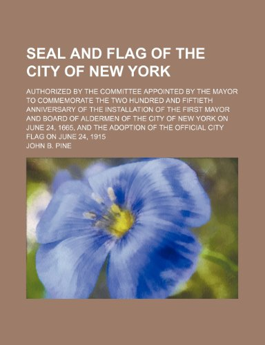Seal and Flag of the City of New York; Authorized by the Committee Appointed by the Mayor to Commemorate the Two Hundred and Fiftieth New York, New York City Flag