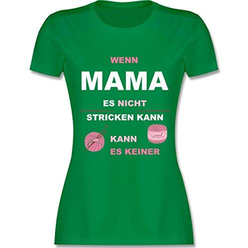 Muttertag - Wenn Mama es nicht stricken kann kann es keiner - tailliertes Premium T-Shirt mit Rundhalsausschnitt für Damen Grün