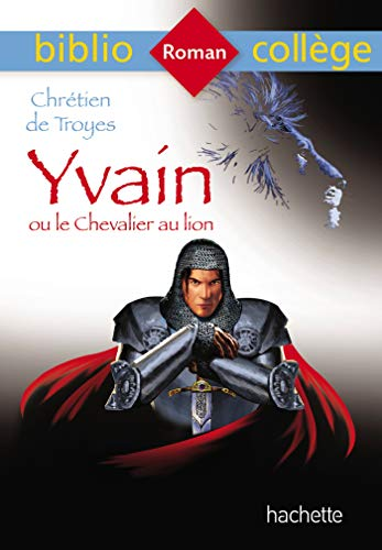 Bibliocollège Yvain ou le Chevalier au lion, Chrétien de Troyes par Chrétien de Troyes