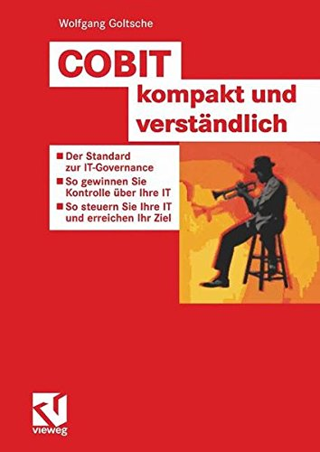 COBIT kompakt und verständlich: Der Standard zur IT Governance - So gewinnen Sie Kontrolle über Ihre IT - So steuern Sie Ihre IT und erreichen Ihre Ziele