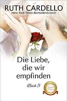 Die Liebe, die wir empfinden (Die Barrington-Milliardäre, Buch 5) von [Cardello, Ruth, Mansfield Translations, Daniela]