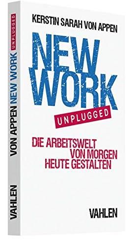 New Work unplugged: Die Arbeitswelt von morgen heute gestalten