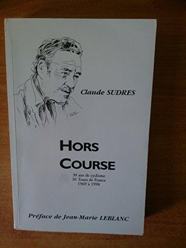 Hors course : 30 ans de cyclisme, 30 Tours de France, 1969 à 1998 par Claude Sudres