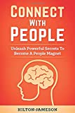 Connect With People: Unleash Powerful Secrets To Become A people Magnet