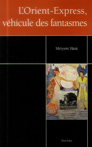 Orient-express, véhicule des fantasmes par Méryem Hani