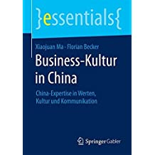 Business-Kultur in China: China-Expertise in Werten, Kultur und Kommunikation (essentials)