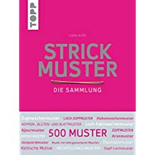 Strickmuster. Die Sammlung.: 500 Muster: Ajourmuster, Zopfmuster, Keltische Motive, Patentmuster uvm.