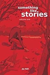 Something Like Stories - Volume One by Jay Bell (2015-11-11)