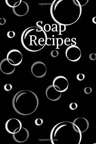 Soap Recipes: Notizbuch für Seifen- und Naturkosmetikrezepte * 120 Seiten * kariert * schwarz,...