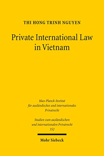 Private International Law in Vietnam: On General Issues, Contracts and Torts in Light of European Developments (Studien zum ausländischen und internationalen Privatrecht)