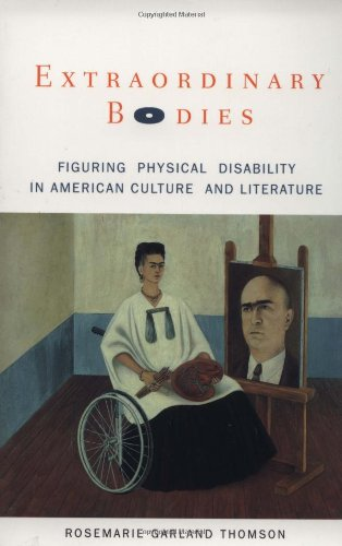 Extraordinary Bodies: Figuring Physical Disability in American Culture and Literature: Figuring Physical Disability in American Literature and Culture
