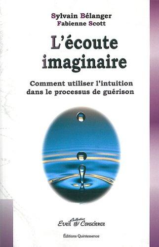 L'écoute imaginaire : Comment utiliser l'intuition dans le processus de guérison par Sylvain Bélanger