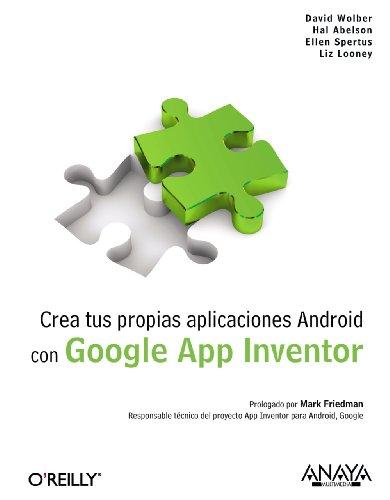 Crea tus propias aplicaciones Android con Google App Inventor (Anaya Multimedia/O´Reilly) por David Wolber
