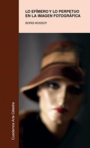 Lo efímero y lo perpetuo en la imagen fotográfica (Cuadernos Arte Cátedra) por Boris Kossoy