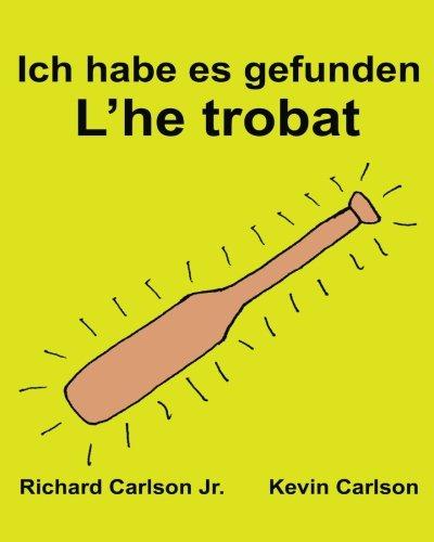 Ich habe es gefunden L'he trobat : Ein Bilderbuch für Kinder Deutsch-Katalanisch (Zweisprachige Ausgabe) (www.rich.center) (Katalanische Sprache Lernen)