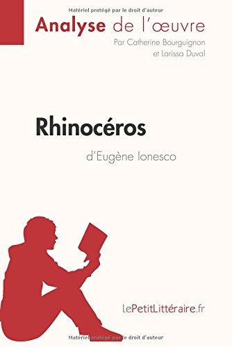 Rhinocéros d'Eugène Ionesco (Analyse de l'oeuvre): Comprendre la littérature avec lePetitLittéraire.fr par Catherine Bourguignon