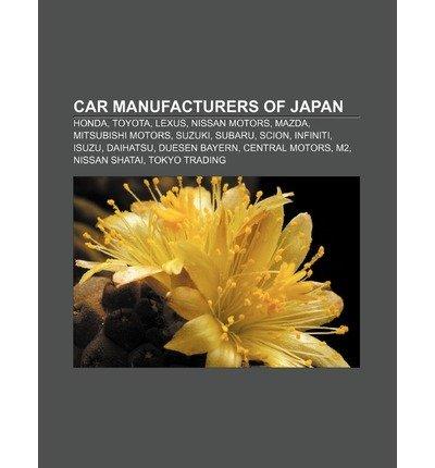 [ CAR MANUFACTURERS OF JAPAN: HONDA, TOYOTA, LEXUS, NISSAN MOTORS, MAZDA, MITSUBISHI MOTORS, SUZUKI, SUBARU, SCION, INFINITI, ISUZU, DAIHATSU ] Source Wikipedia (AUTHOR ) Jul-26-2011 Paperback
