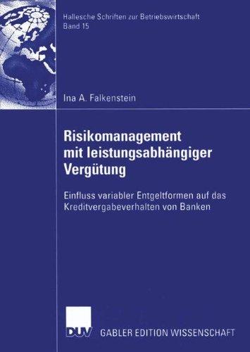Risikomanagement mit leistungsabhängiger Vergütung: Einfluss variabler Entgeltformen auf das Kreditvergabeverhalten von Banken (Hallesche Schriften zur Betriebswirtschaft, Band 15)