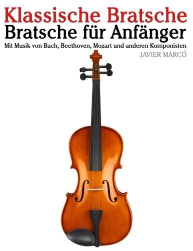 Klassische Bratsche: Bratsche für Anfänger. Mit Musik von Bach, Beethoven, Mozart und anderen...