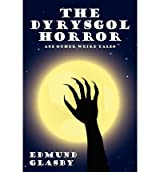 [ The Dyrysgol Horror And Other Weird Tales ] By Glasby, Edmund (Author) [ Jul - 2012 ] [ Paperback ]