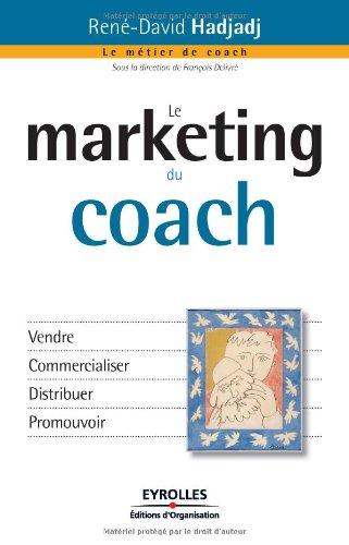 Le marketing du coach: Vendre. Commercialiser. Distribuer. Promouvoir. par René-David Hadjadj
