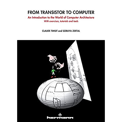 From transistor to computer: An introduction to the world of computer architecture. With exercices, tutorials and tools
