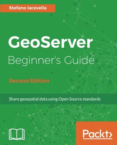 GeoServer Beginner's Guide - Second Edition: Share geospatial data using Open Source standards (English Edition) (Pc Share)