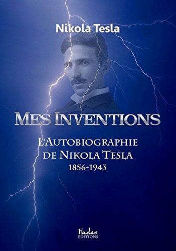 Mes Inventions: L'Autobiographie de Nikola Tesla