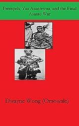 Prempeh, Yaa Asantewaa, and the Final Asante War (English Edition)