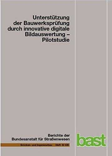 Unterstützung der Bauwerksprüfung durch innovative digitale Bildauswertung: Pilotstudie (Berichte der Bundesanstalt für Strassenwesen - Brücken- und Ingenieurbau (B))