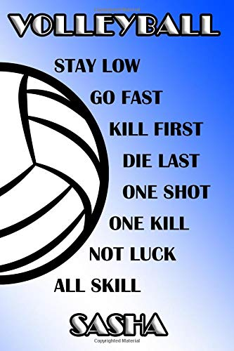 Volleyball Stay Low Go Fast Kill First Die Last One Shot One Kill Not Luck All Skill Sasha: College Ruled   Composition Book   Blue and White School Colors Sasha Spike
