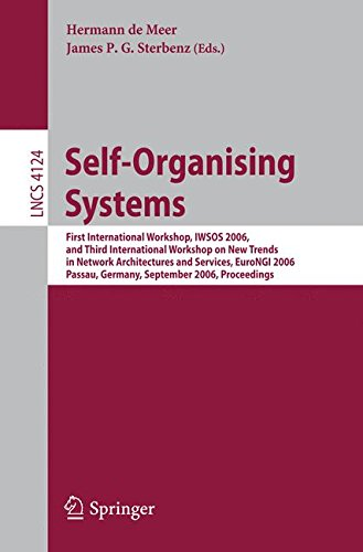 Self-Organizing Systems: First International Workshop, IWSOS 2006 and Third International Workshop on New Trends in Network Architectures and ... (Lecture Notes in Computer Science)