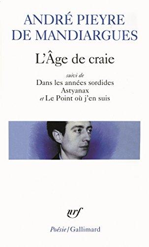 L'Âge de craie/Dans les années sordides/Astyanax/Le Point où j'en suis (Poésie) par André Pieyre de Mandiargues